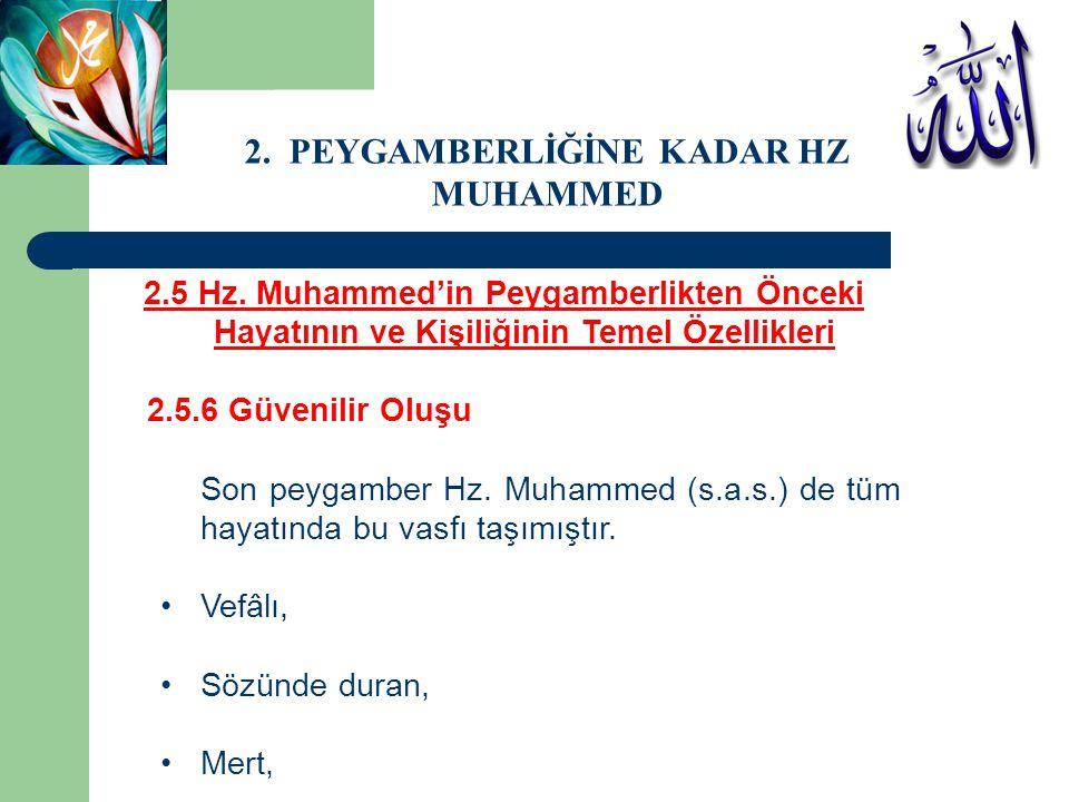 2.5 Hz. Muhammed'in Peygamberlikten Önceki Hayatının ve Kişiliğinin Temel Özellikleri 2.5.6 Güvenilir Oluşu Son peygamber Hz. Muhammed (s.a.s.) de tüm