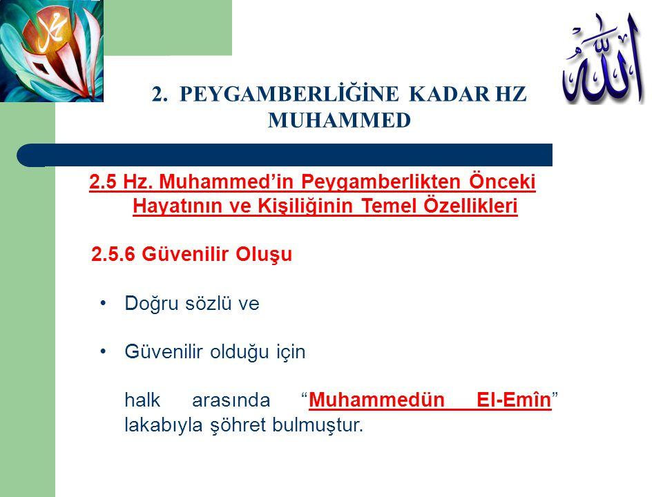 2.5 Hz. Muhammed'in Peygamberlikten Önceki Hayatının ve Kişiliğinin Temel Özellikleri 2.5.6 Güvenilir Oluşu Doğru sözlü ve Güvenilir olduğu için halk