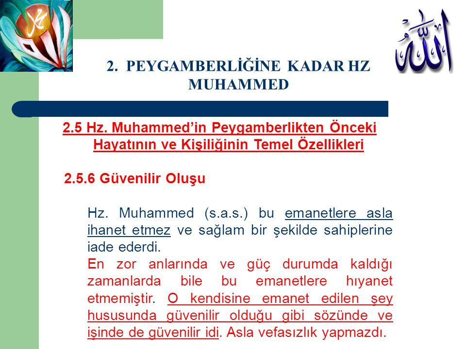 2.5 Hz. Muhammed'in Peygamberlikten Önceki Hayatının ve Kişiliğinin Temel Özellikleri 2.5.6 Güvenilir Oluşu Hz. Muhammed (s.a.s.) bu emanetlere asla i