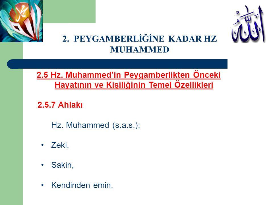 2.5 Hz. Muhammed'in Peygamberlikten Önceki Hayatının ve Kişiliğinin Temel Özellikleri 2.5.7 Ahlakı Hz. Muhammed (s.a.s.); Zeki, Sakin, Kendinden emin,