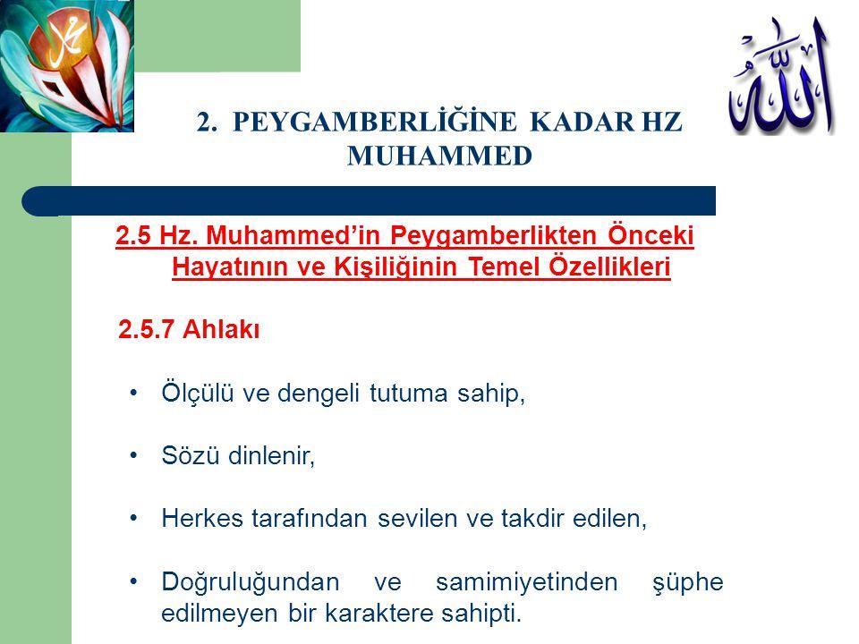 2.5 Hz. Muhammed'in Peygamberlikten Önceki Hayatının ve Kişiliğinin Temel Özellikleri 2.5.7 Ahlakı Ölçülü ve dengeli tutuma sahip, Sözü dinlenir, Herk