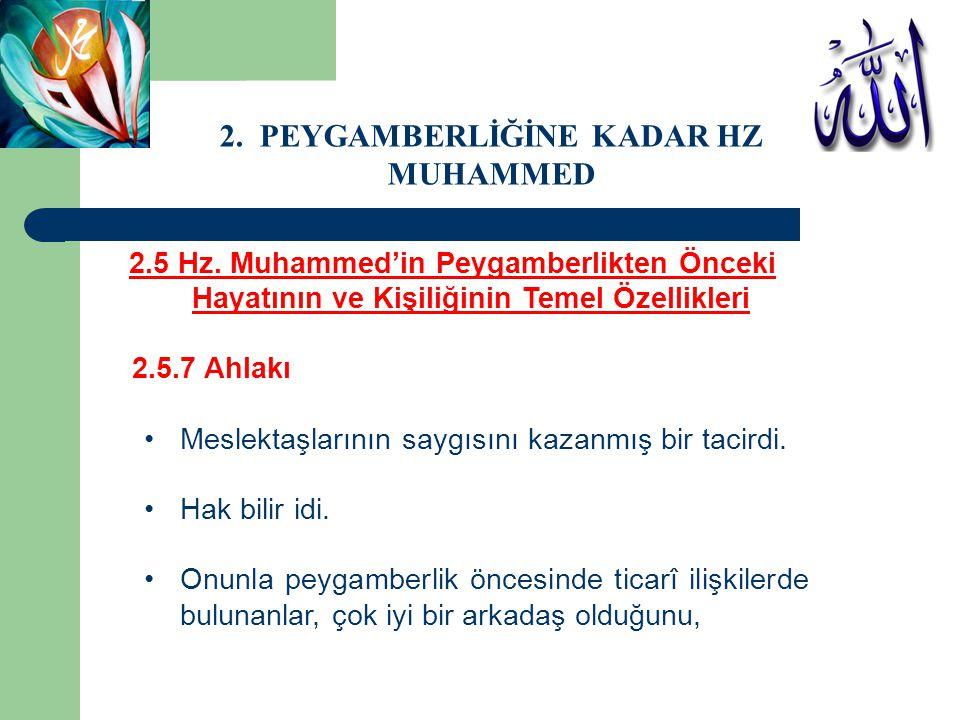 2.5 Hz. Muhammed'in Peygamberlikten Önceki Hayatının ve Kişiliğinin Temel Özellikleri 2.5.7 Ahlakı Meslektaşlarının saygısını kazanmış bir tacirdi. Ha