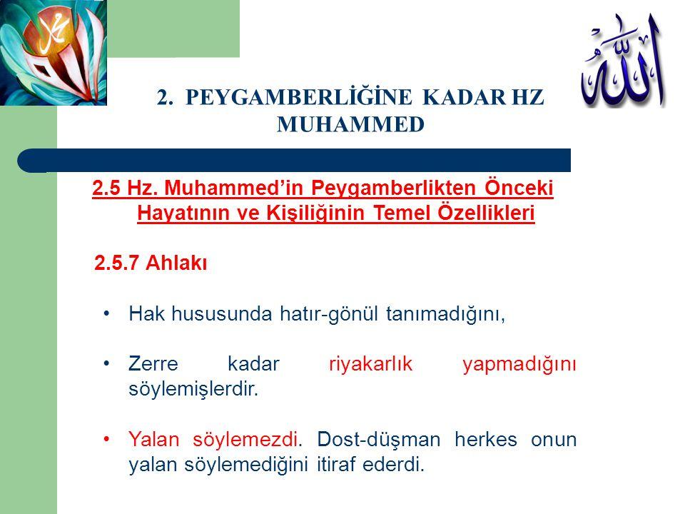 2.5 Hz. Muhammed'in Peygamberlikten Önceki Hayatının ve Kişiliğinin Temel Özellikleri 2.5.7 Ahlakı Hak hususunda hatır-gönül tanımadığını, Zerre kadar