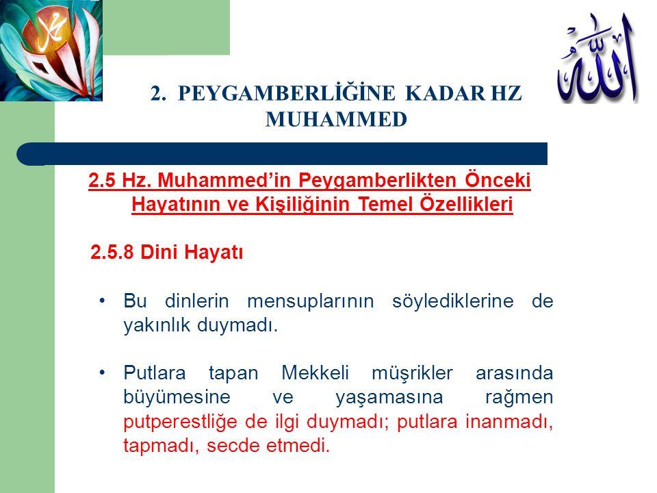 2.5 Hz. Muhammed'in Peygamberlikten Önceki Hayatının ve Kişiliğinin Temel Özellikleri 2.5.8 Dini Hayatı Bu dinlerin mensuplarının söylediklerine de ya
