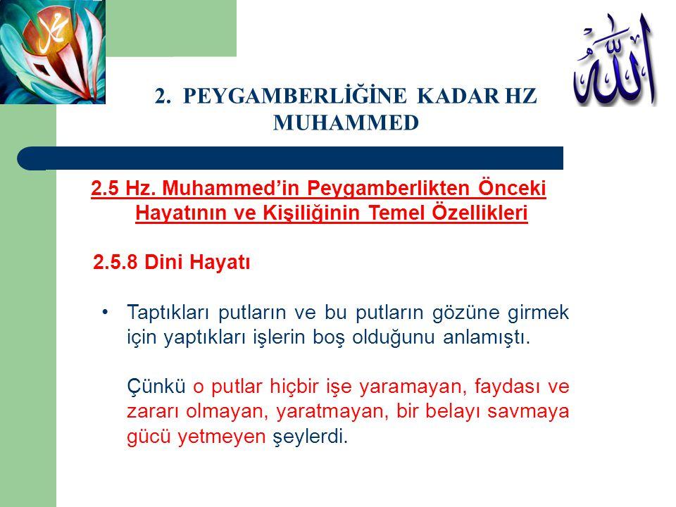 2.5 Hz. Muhammed'in Peygamberlikten Önceki Hayatının ve Kişiliğinin Temel Özellikleri 2.5.8 Dini Hayatı Taptıkları putların ve bu putların gözüne girm
