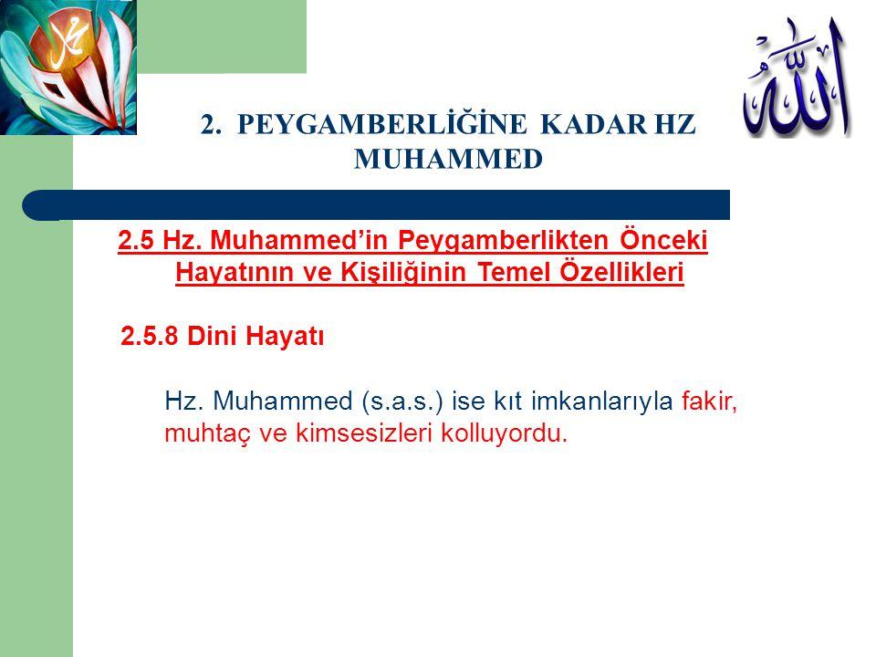 2.5 Hz. Muhammed'in Peygamberlikten Önceki Hayatının ve Kişiliğinin Temel Özellikleri 2.5.8 Dini Hayatı Hz. Muhammed (s.a.s.) ise kıt imkanlarıyla fak