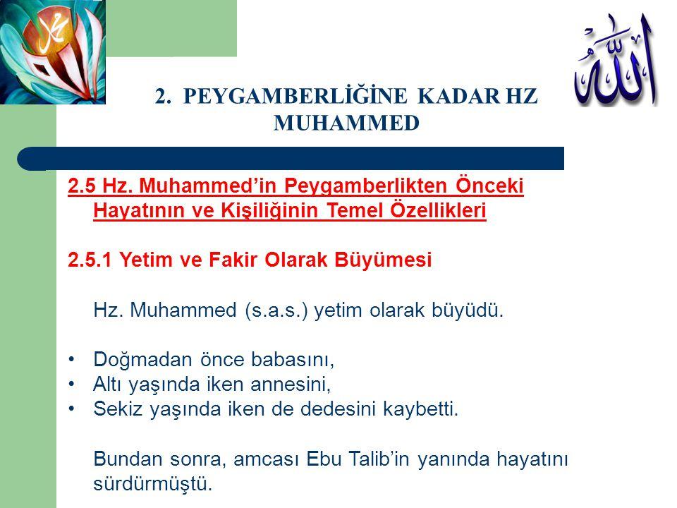 2.5 Hz. Muhammed'in Peygamberlikten Önceki Hayatının ve Kişiliğinin Temel Özellikleri 2.5.1 Yetim ve Fakir Olarak Büyümesi Hz. Muhammed (s.a.s.) yetim