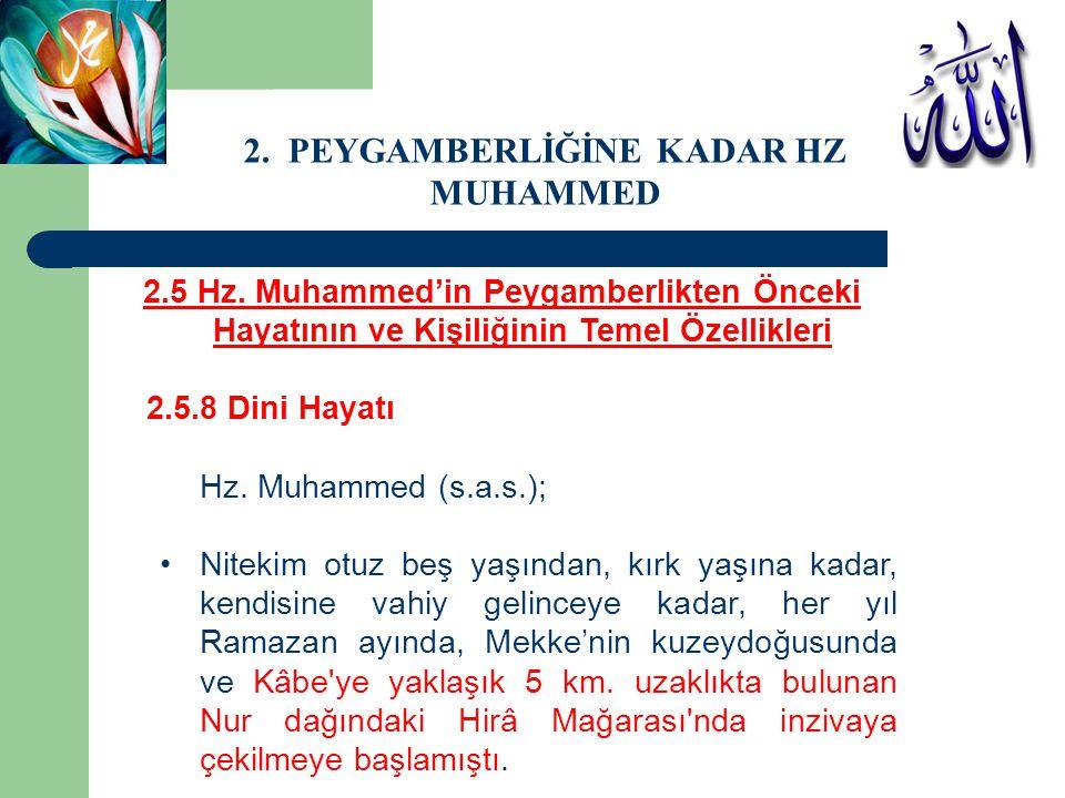2.5 Hz. Muhammed'in Peygamberlikten Önceki Hayatının ve Kişiliğinin Temel Özellikleri 2.5.8 Dini Hayatı Hz. Muhammed (s.a.s.); Nitekim otuz beş yaşınd