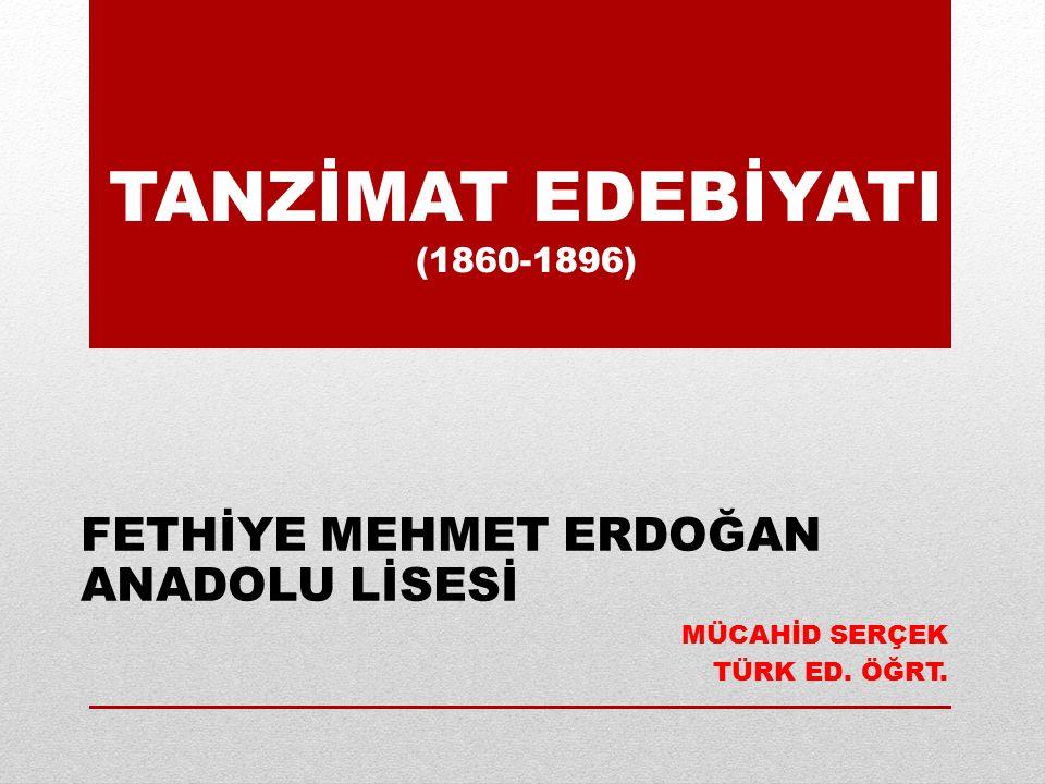 TANZİMAT EDEBİYATI (1860-1896) FETHİYE MEHMET ERDOĞAN ANADOLU LİSESİ MÜCAHİD SERÇEK TÜRK ED. ÖĞRT.