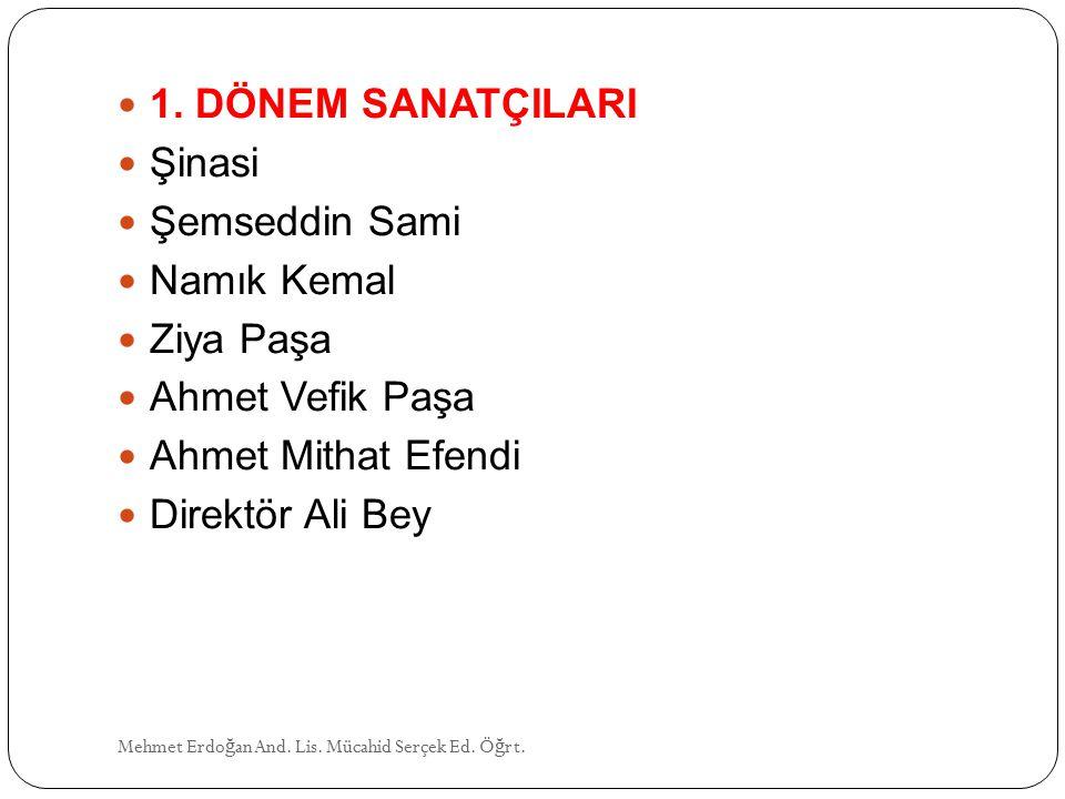 1. DÖNEM SANATÇILARI Şinasi Şemseddin Sami Namık Kemal Ziya Paşa Ahmet Vefik Paşa Ahmet Mithat Efendi Direktör Ali Bey