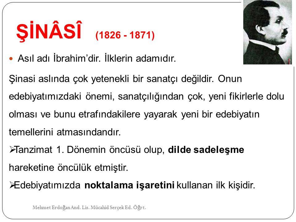 ŞİNÂSÎ (1826 - 1871) Asıl adı İbrahim'dir.İlklerin adamıdır.