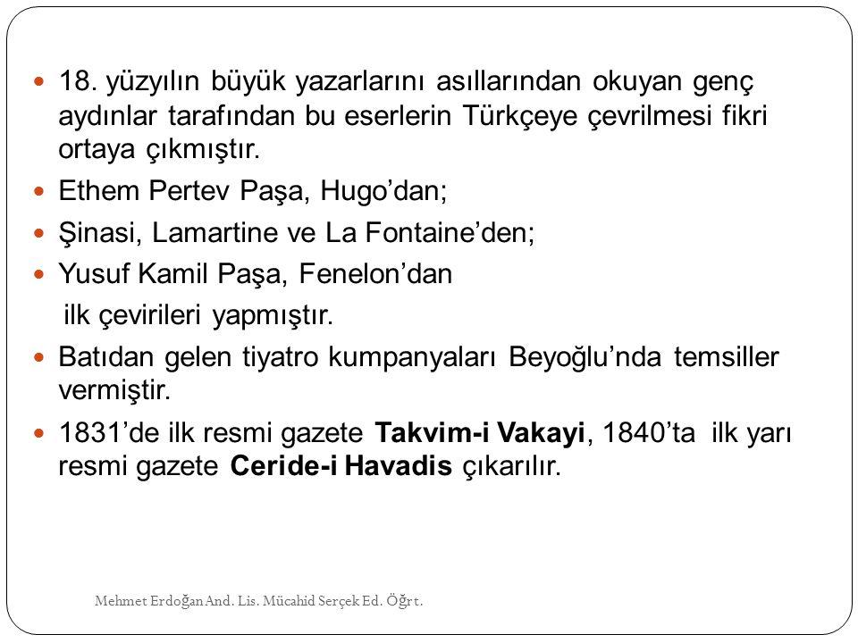 18. yüzyılın büyük yazarlarını asıllarından okuyan genç aydınlar tarafından bu eserlerin Türkçeye çevrilmesi fikri ortaya çıkmıştır. Ethem Pertev Paşa