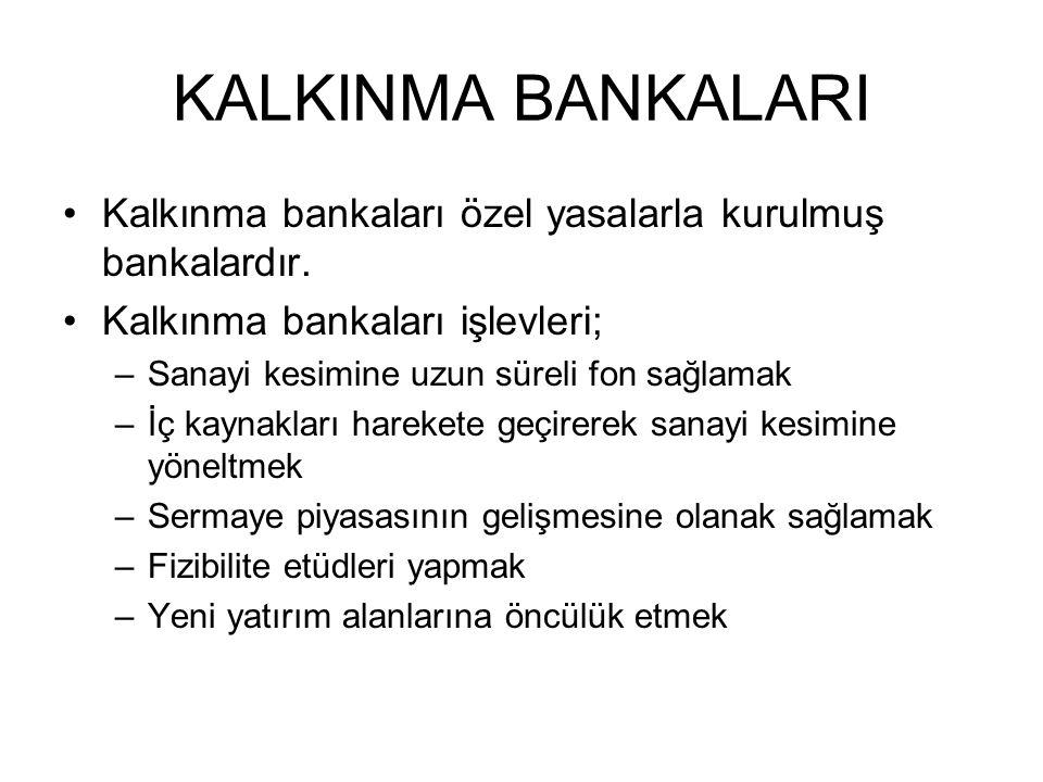 KALKINMA BANKALARI Kalkınma bankaları özel yasalarla kurulmuş bankalardır.