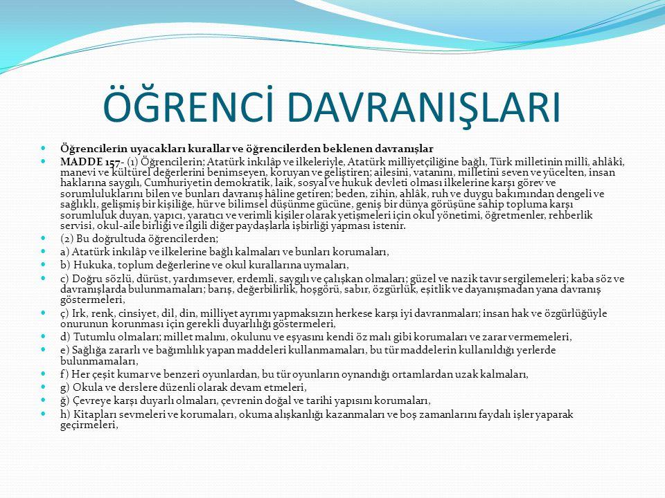 ÖĞRENCİ DAVRANIŞLARI Öğrencilerin uyacakları kurallar ve öğrencilerden beklenen davranışlar MADDE 157- (1) Öğrencilerin; Atatürk inkılâp ve ilkeleriyl