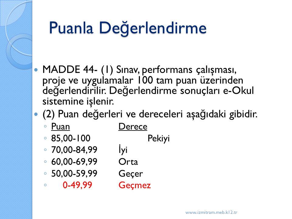 Puanla De ğ erlendirme MADDE 44- (1) Sınav, performans çalışması, proje ve uygulamalar 100 tam puan üzerinden de ğ erlendirilir. De ğ erlendirme sonuç
