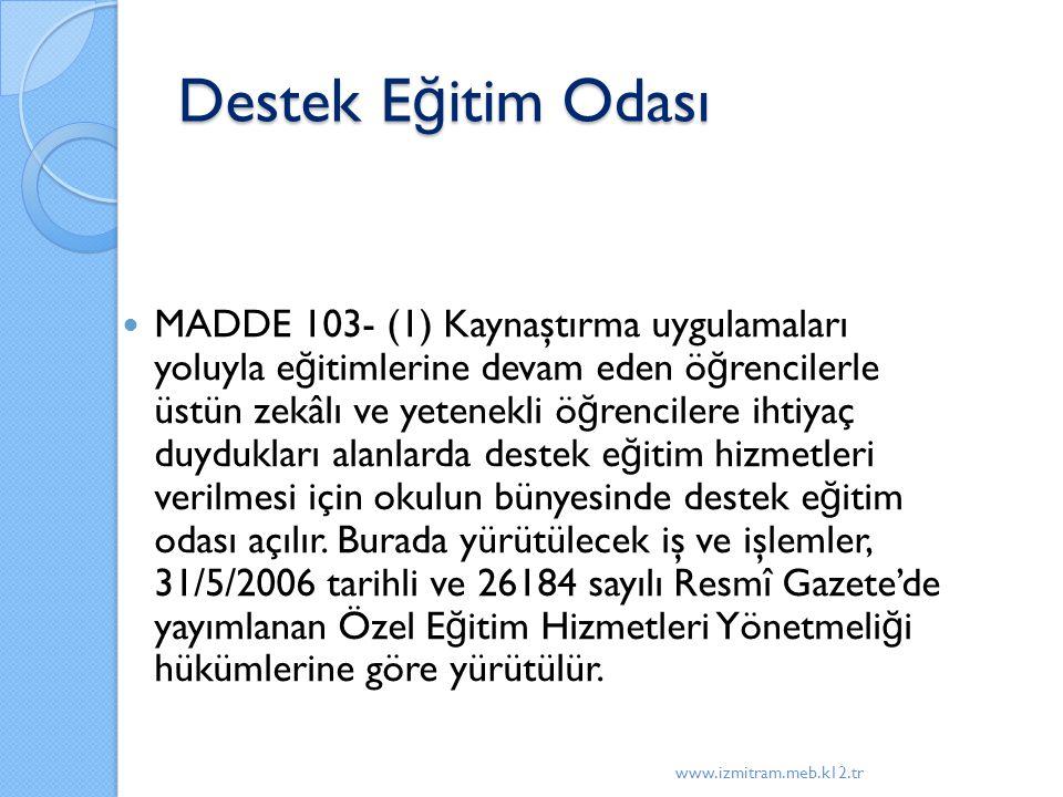 Destek E ğ itim Odası MADDE 103- (1) Kaynaştırma uygulamaları yoluyla e ğ itimlerine devam eden ö ğ rencilerle üstün zekâlı ve yetenekli ö ğ rencilere