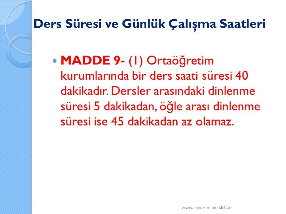 Ders Süresi ve Günlük Çalışma Saatleri MADDE 9- (1) Ortaö ğ retim kurumlarında bir ders saati süresi 40 dakikadır. Dersler arasındaki dinlenme süresi