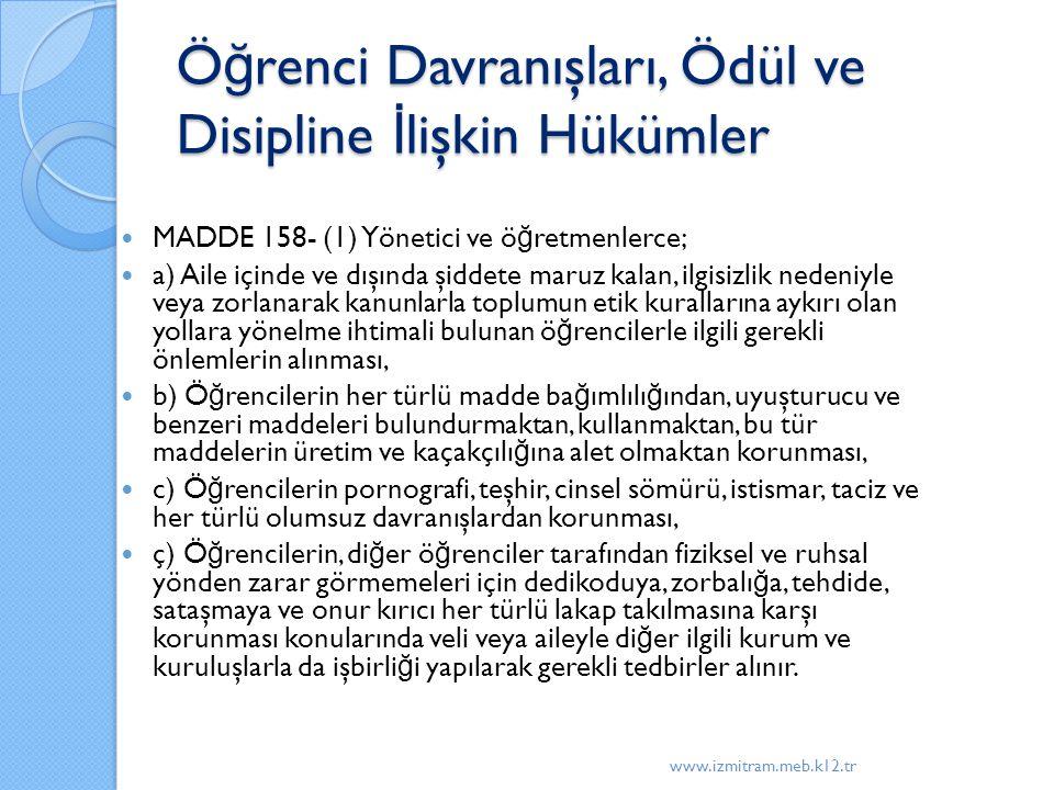 Ö ğ renci Davranışları, Ödül ve Disipline İ lişkin Hükümler MADDE 158- (1) Yönetici ve ö ğ retmenlerce; a) Aile içinde ve dışında şiddete maruz kalan,