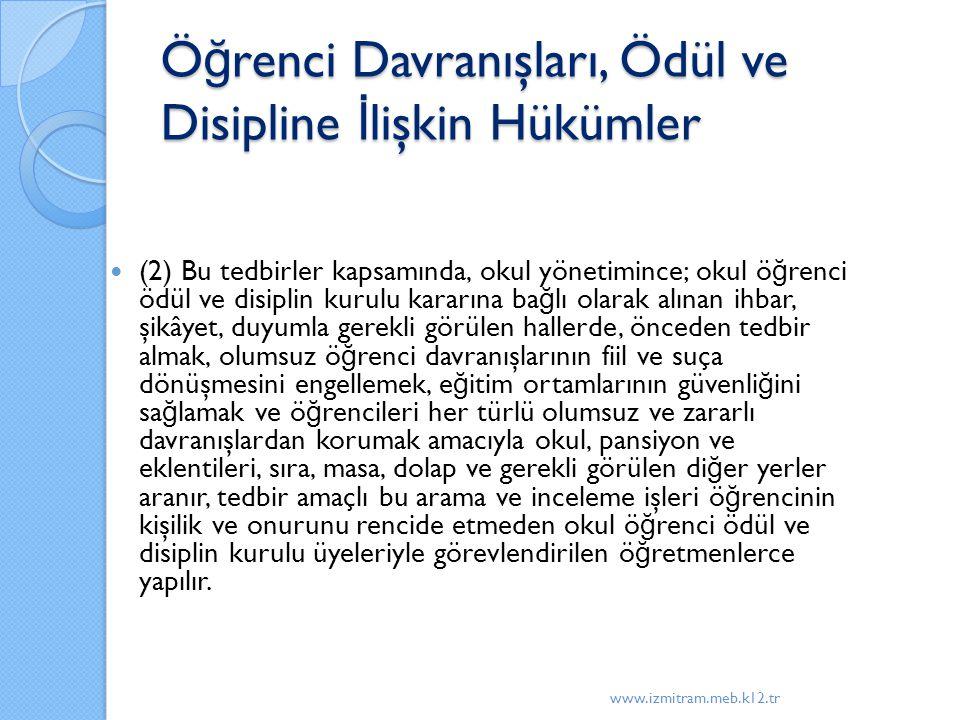 Ö ğ renci Davranışları, Ödül ve Disipline İ lişkin Hükümler (2) Bu tedbirler kapsamında, okul yönetimince; okul ö ğ renci ödül ve disiplin kurulu kara