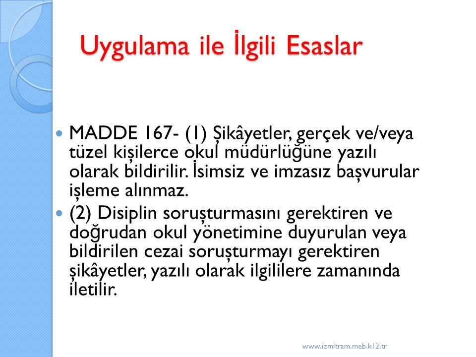 Uygulama ile İ lgili Esaslar MADDE 167- (1) Şikâyetler, gerçek ve/veya tüzel kişilerce okul müdürlü ğ üne yazılı olarak bildirilir. İ simsiz ve imzası