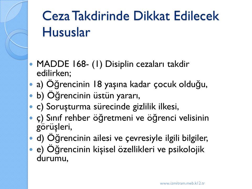 Ceza Takdirinde Dikkat Edilecek Hususlar MADDE 168- (1) Disiplin cezaları takdir edilirken; a) Ö ğ rencinin 18 yaşına kadar çocuk oldu ğ u, b) Ö ğ ren