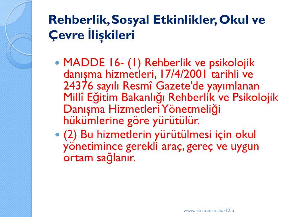 Rehberlik, Sosyal Etkinlikler, Okul ve Çevre İ lişkileri MADDE 16- (1) Rehberlik ve psikolojik danışma hizmetleri, 17/4/2001 tarihli ve 24376 sayılı R