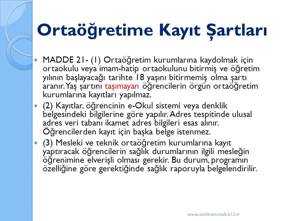 Ortaö ğ retime Kayıt Şartları MADDE 21- (1) Ortaö ğ retim kurumlarına kaydolmak için ortaokulu veya imam-hatip ortaokulunu bitirmiş ve ö ğ retim yılının başlayaca ğ ı tarihte 18 yaşını bitirmemiş olma şartı aranır.