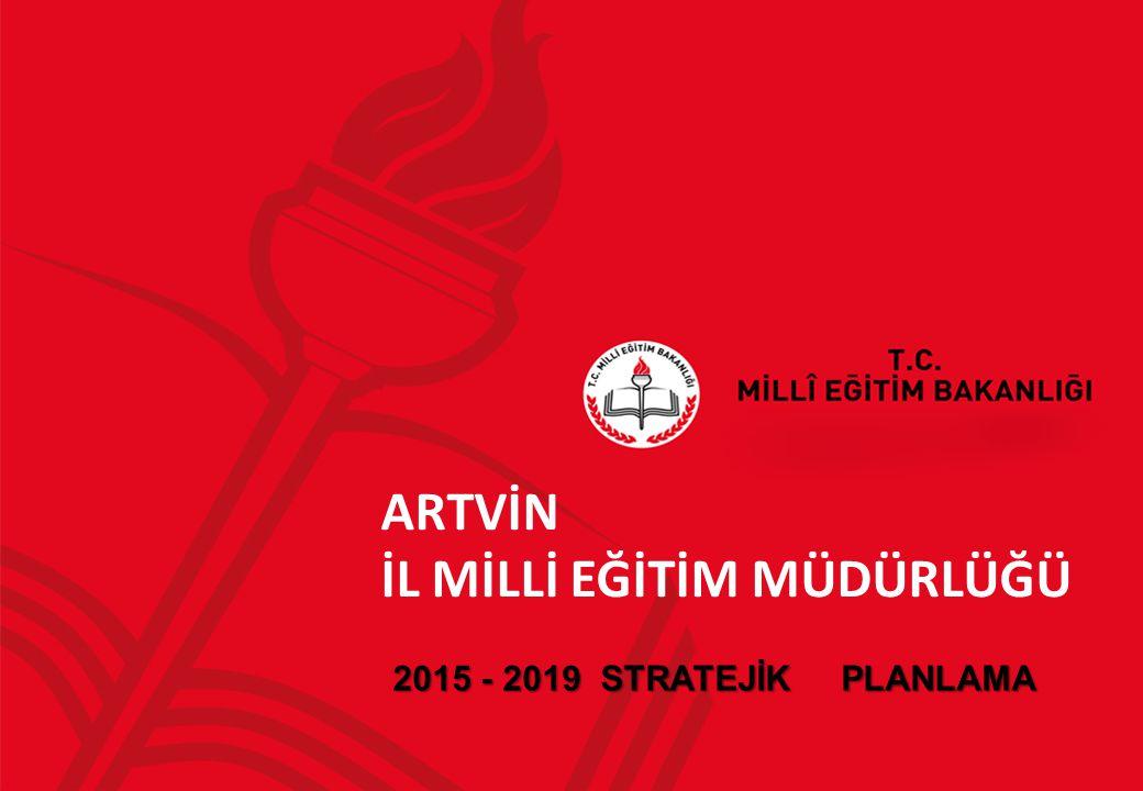 ARTVİN İL MİLLİ EĞİTİM MÜDÜRLÜĞÜ 2015 - 2019 STRATEJİK PLANLAMA