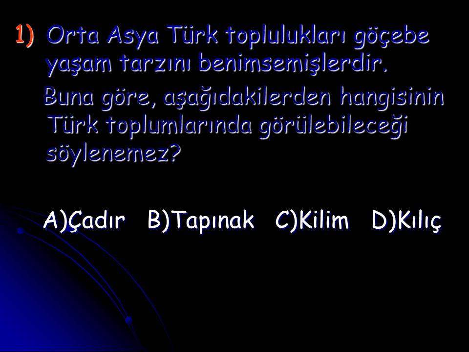 1)O rta Asya Türk toplulukları göçebe yaşam tarzını benimsemişlerdir. Buna göre, aşağıdakilerden hangisinin Türk toplumlarında görülebileceği söylenem