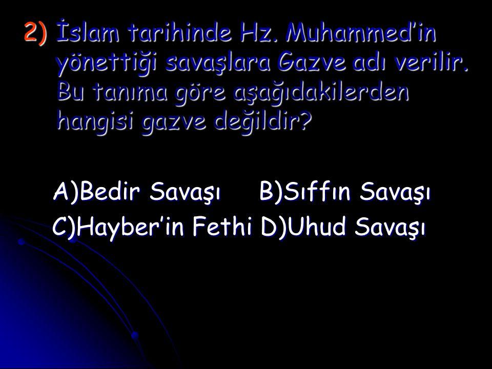 2)İ slam tarihinde Hz. Muhammed'in yönettiği savaşlara Gazve adı verilir. Bu tanıma göre aşağıdakilerden hangisi gazve değildir? A)Bedir Savaşı B)Sıff