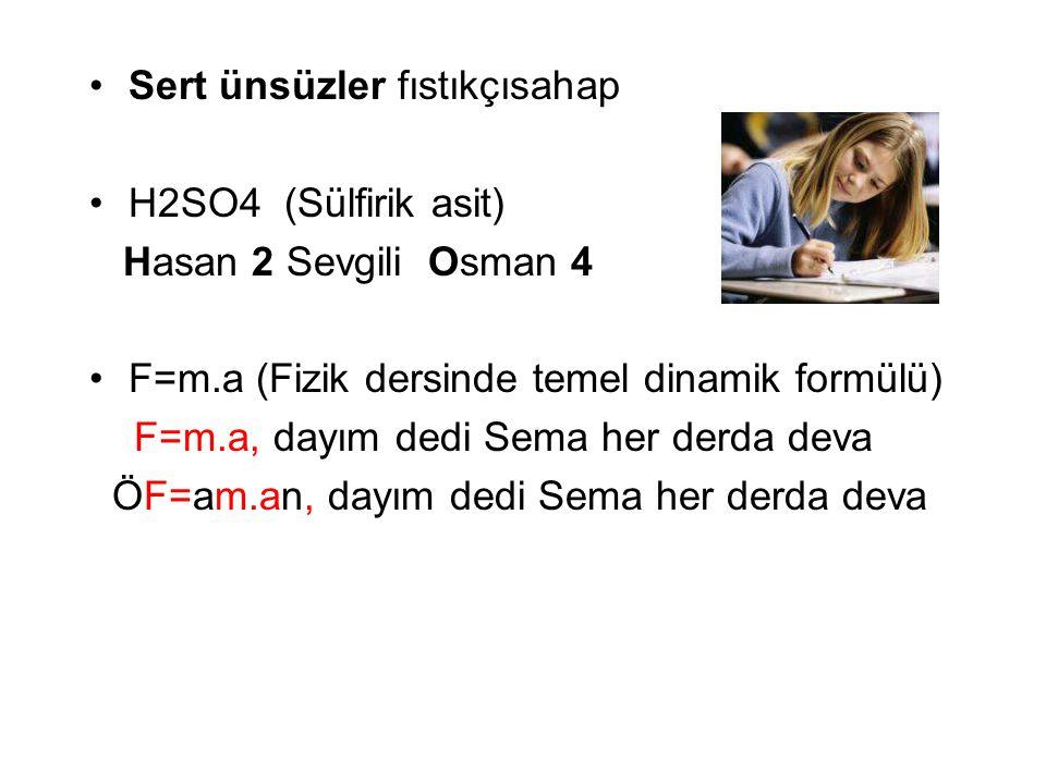 Sert ünsüzler fıstıkçısahap H2SO4 (Sülfirik asit) Hasan 2 Sevgili Osman 4 F=m.a (Fizik dersinde temel dinamik formülü) F=m.a, dayım dedi Sema her derd