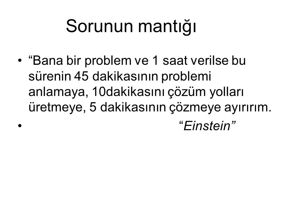 """Sorunun mantığı """"Bana bir problem ve 1 saat verilse bu sürenin 45 dakikasının problemi anlamaya, 10dakikasını çözüm yolları üretmeye, 5 dakikasının çö"""