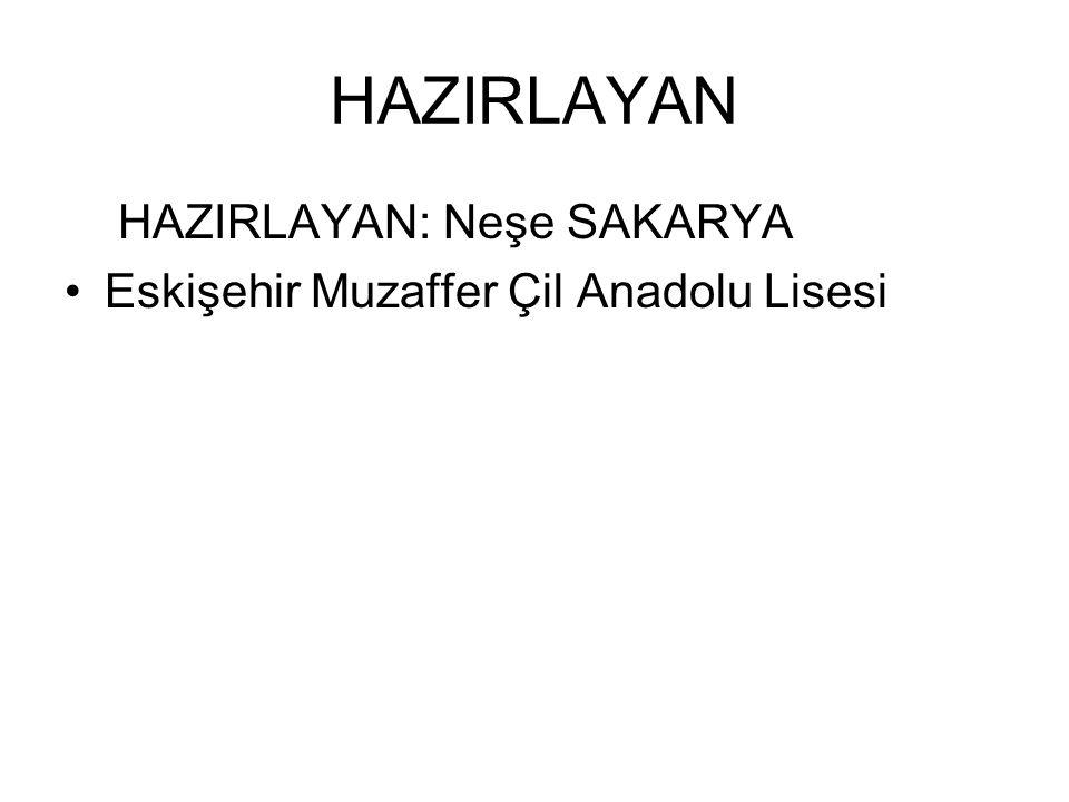 HAZIRLAYAN HAZIRLAYAN: Neşe SAKARYA Eskişehir Muzaffer Çil Anadolu Lisesi