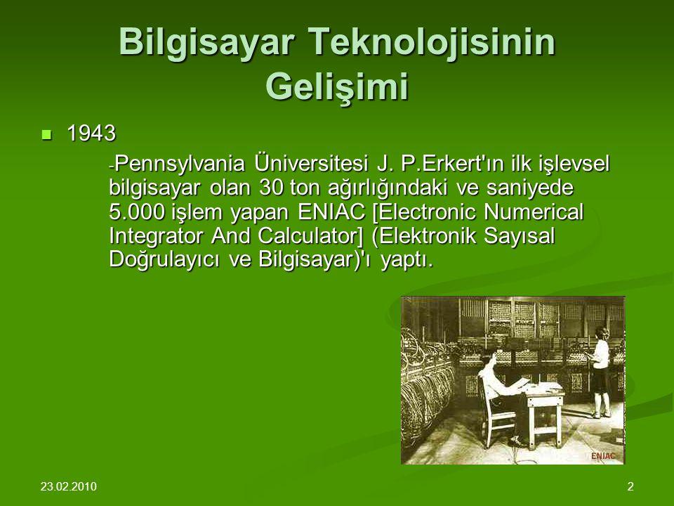 23.02.2010 2 Bilgisayar Teknolojisinin Gelişimi 1943 1943 - Pennsylvania Üniversitesi J.