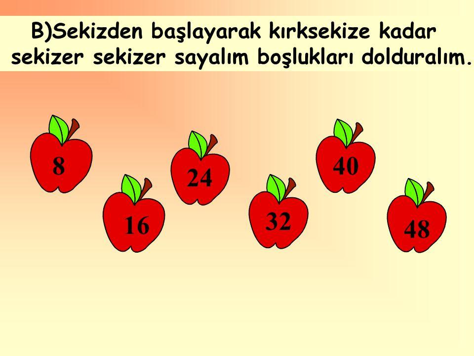 B)Sekizden başlayarak kırksekize kadar sekizer sekizer sayalım boşlukları dolduralım. 8 16 24 32 40 48