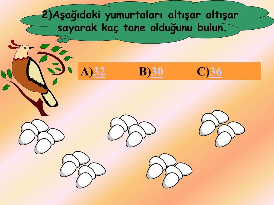 2)Aşağıdaki yumurtaları altışar altışar sayarak kaç tane olduğunu bulun. A)32 B)30 C)36323036