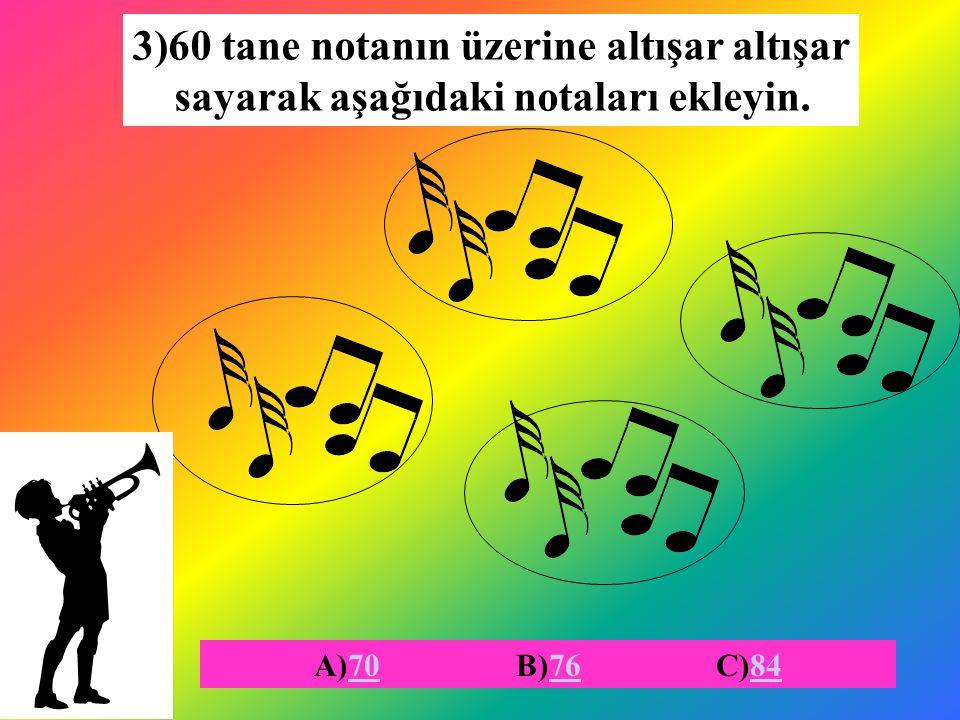 3)60 tane notanın üzerine altışar altışar sayarak aşağıdaki notaları ekleyin. A)70 B)76 C)84707684