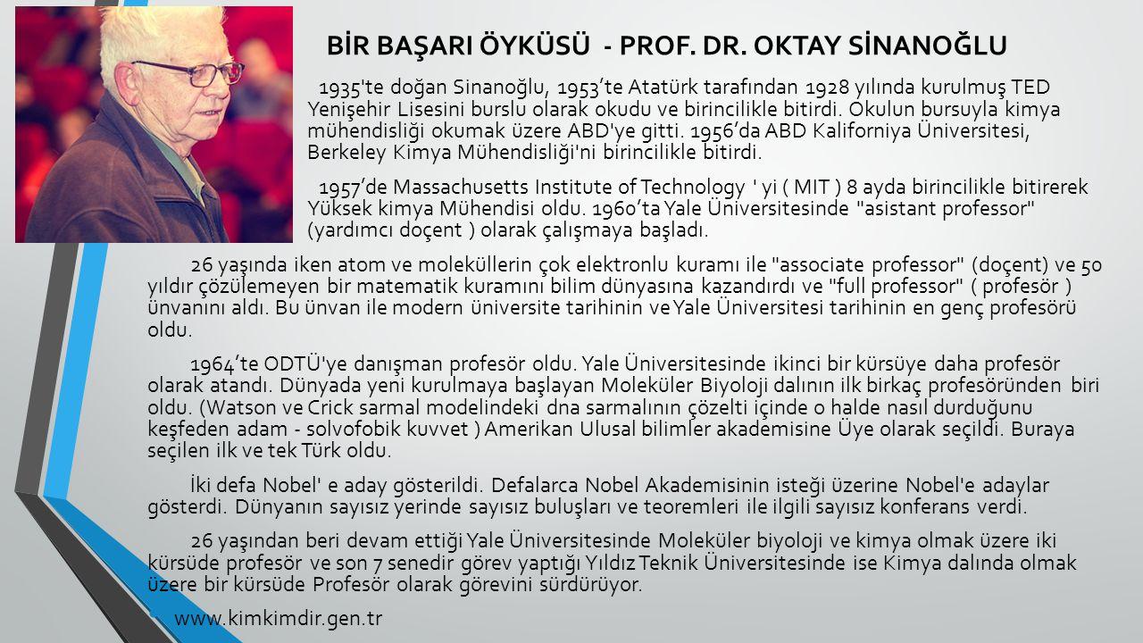 BİR BAŞARI ÖYKÜSÜ - PROF. DR. OKTAY SİNANOĞLU 1935'te doğan Sinanoğlu, 1953'te Atatürk tarafından 1928 yılında kurulmuş TED Yenişehir Lisesini burslu