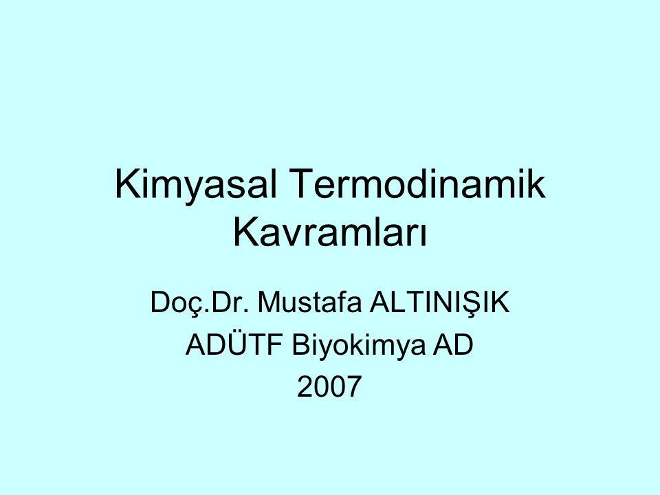 Kimyasal Termodinamik Kavramları Doç.Dr. Mustafa ALTINIŞIK ADÜTF Biyokimya AD 2007
