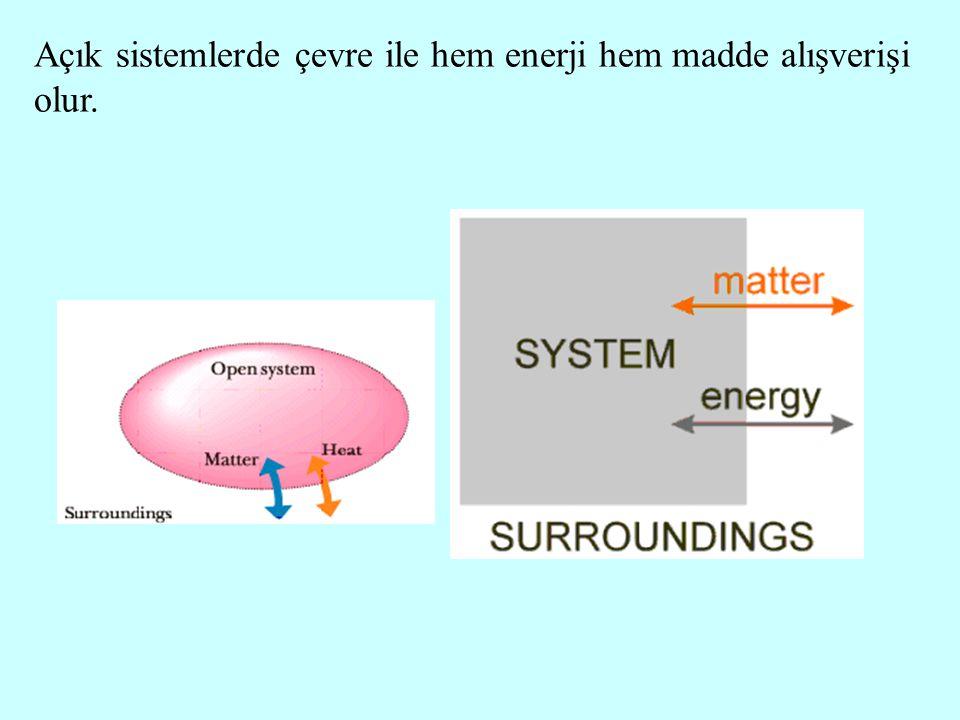 Açık sistemlerde çevre ile hem enerji hem madde alışverişi olur.