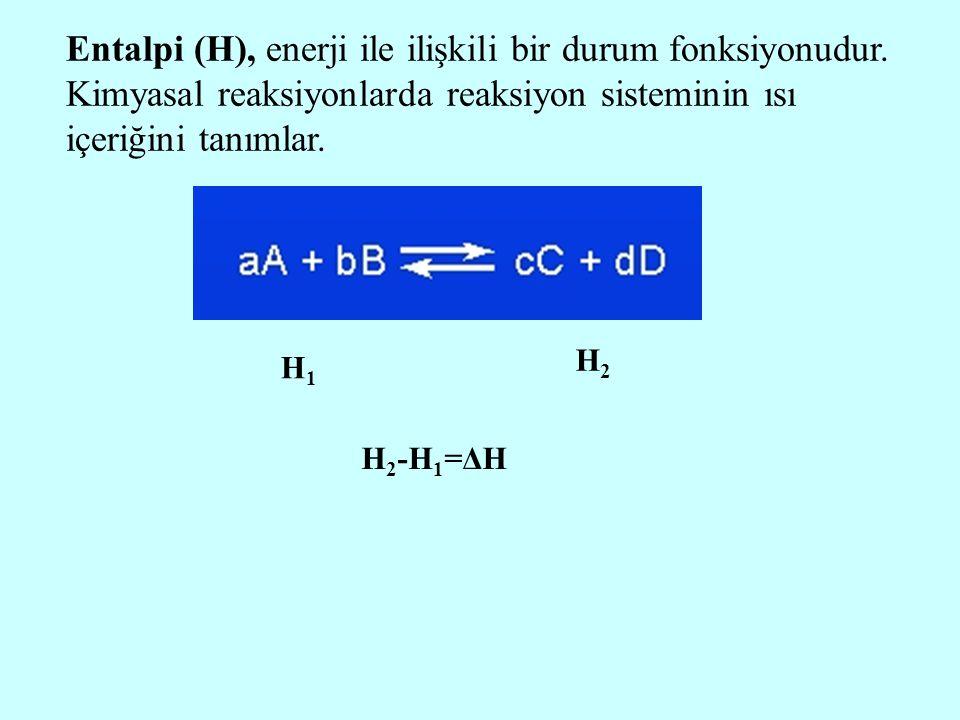 Entalpi (H), enerji ile ilişkili bir durum fonksiyonudur. Kimyasal reaksiyonlarda reaksiyon sisteminin ısı içeriğini tanımlar. H1H1 H2H2 H 2 -H 1 =ΔH