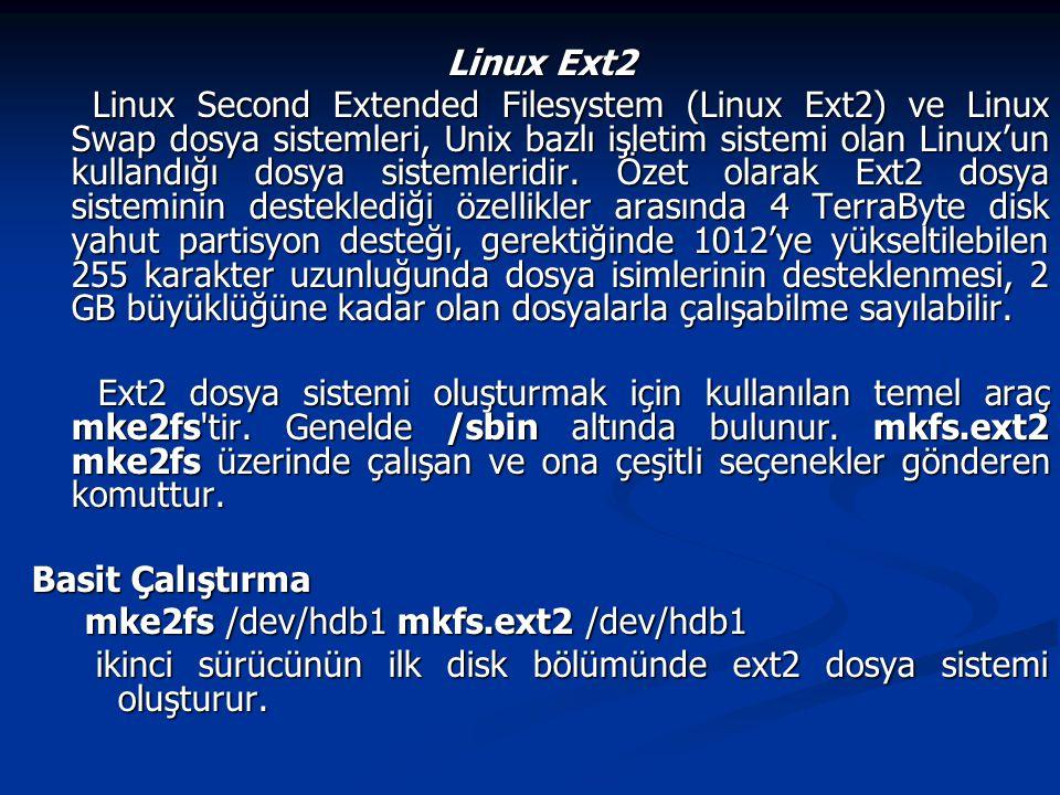 Linux Ext2 Linux Second Extended Filesystem (Linux Ext2) ve Linux Swap dosya sistemleri, Unix bazlı işletim sistemi olan Linux'un kullandığı dosya sis