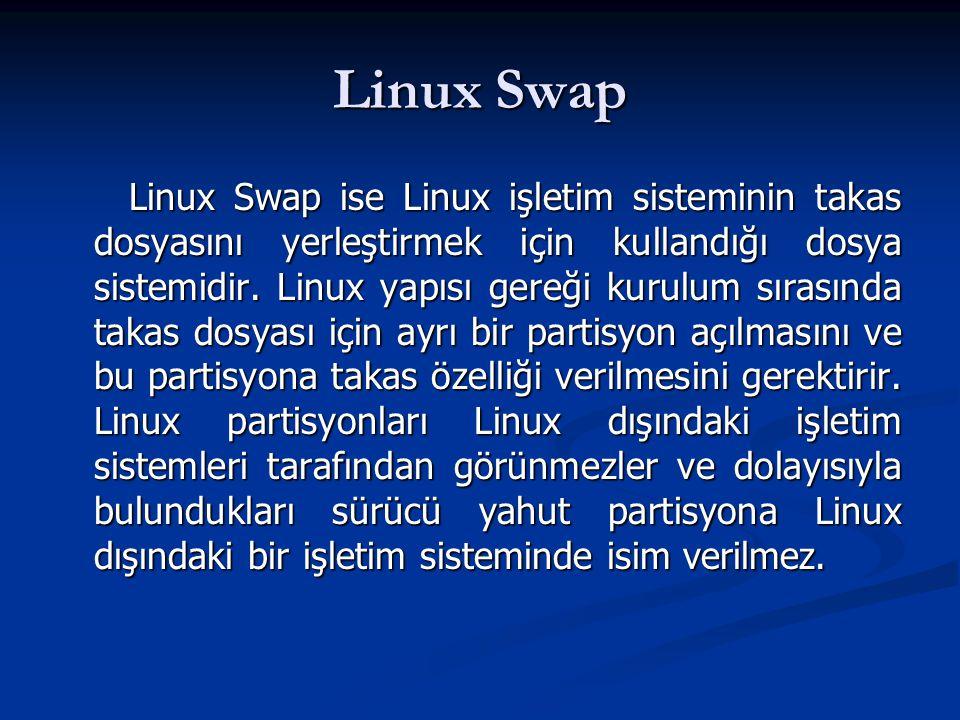 Linux Swap Linux Swap ise Linux işletim sisteminin takas dosyasını yerleştirmek için kullandığı dosya sistemidir. Linux yapısı gereği kurulum sırasınd