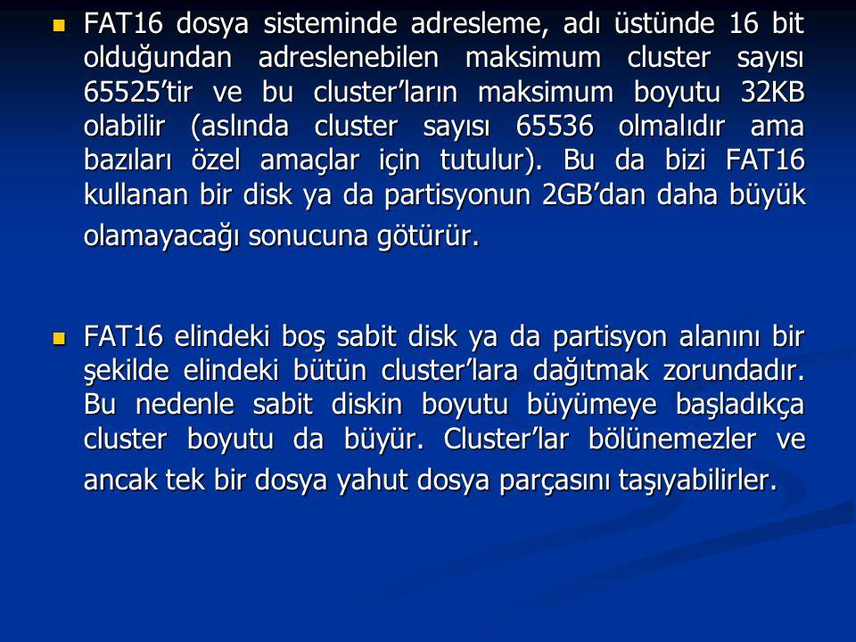 FAT16 dosya sisteminde adresleme, adı üstünde 16 bit olduğundan adreslenebilen maksimum cluster sayısı 65525'tir ve bu cluster'ların maksimum boyutu 3