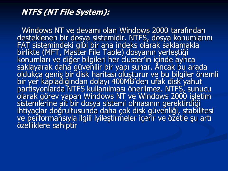 NTFS (NT File System): NTFS (NT File System): Windows NT ve devamı olan Windows 2000 tarafından desteklenen bir dosya sistemidir. NTFS, dosya konumlar