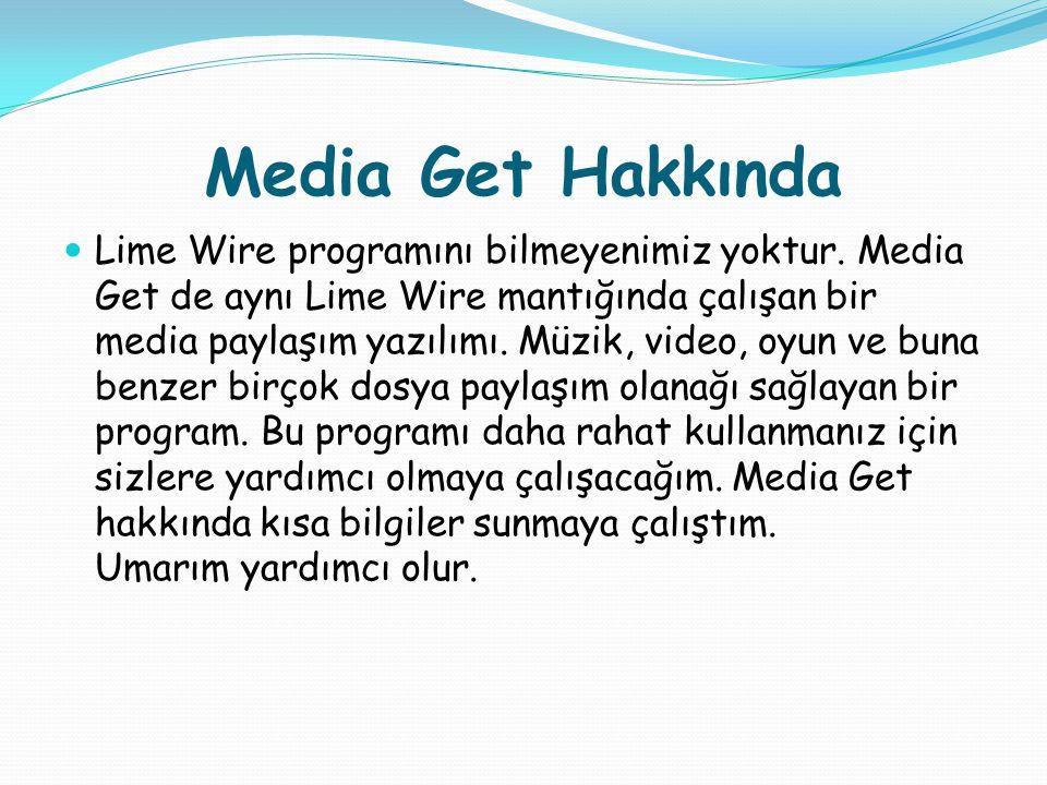 Media Get Hakkında Lime Wire programını bilmeyenimiz yoktur. Media Get de aynı Lime Wire mantığında çalışan bir media paylaşım yazılımı. Müzik, video,