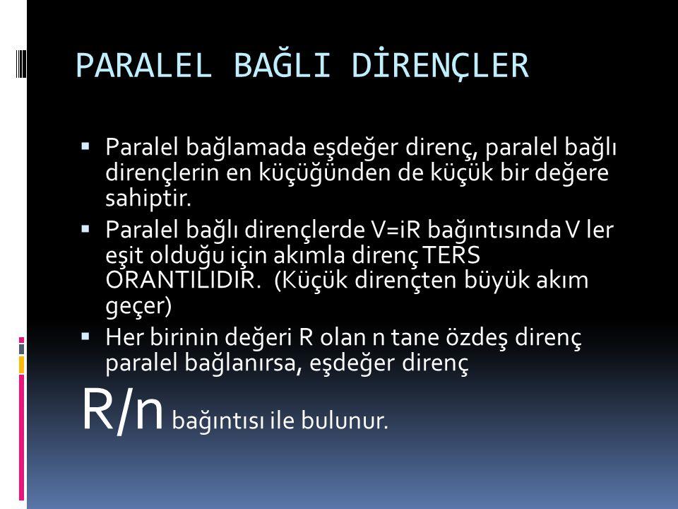 PARALEL BAĞLI DİRENÇLER  Paralel bağlamada eşdeğer direnç, paralel bağlı dirençlerin en küçüğünden de küçük bir değere sahiptir.  Paralel bağlı dire
