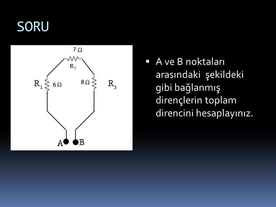 SORU  A ve B noktaları arasındaki şekildeki gibi bağlanmış dirençlerin toplam direncini hesaplayınız.