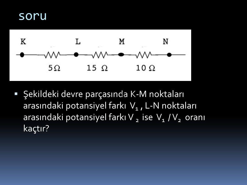 soru 1, L-N noktaları arasındaki potansiyel farkı V 2 ise V 1 / V 2 oranı kaçtır?  Şekildeki devre parçasında K-M noktaları arasındaki potansiyel far