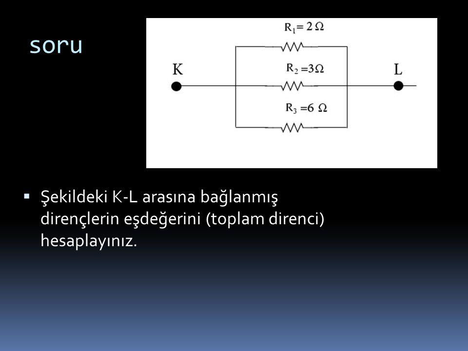 soru  Şekildeki K-L arasına bağlanmış dirençlerin eşdeğerini (toplam direnci) hesaplayınız.